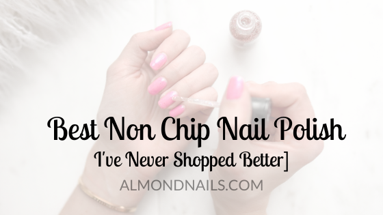 Best Non Chip Nail Polish - I've Never Shopped Better!