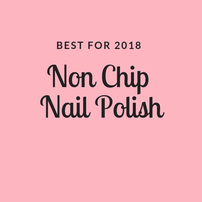 Best Non Chip Nail Polish – I've Never Shopped Better!