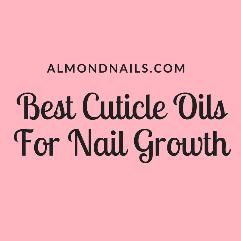 Best Cuticle Oil For Nail Growth – We Saw Results In 7 Days!