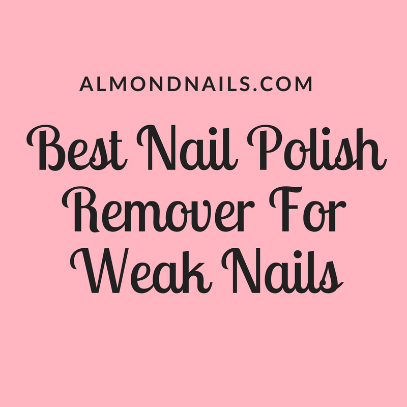 Best Nail Polish Remover For Weak Nails – What The Professionals Use…
