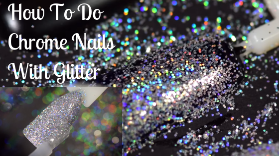 How To Do Chrome Nails With Glitter