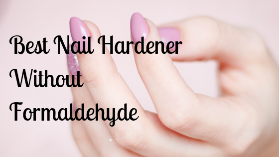 Best Nail Hardener Without Formaldehyde