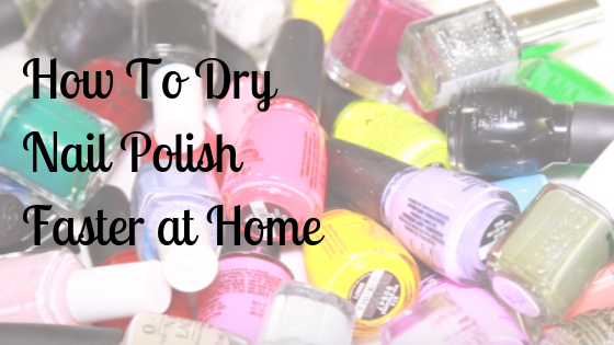 how to dry nail polish faster at home
