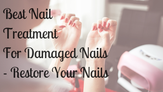 Best Nail Treatment For Damaged Nails