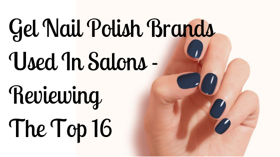Gel Nail Polish Brands Used In Salons