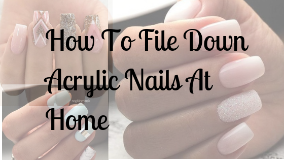 How To File Down Acrylic Nails At Home – Just Like the Pros