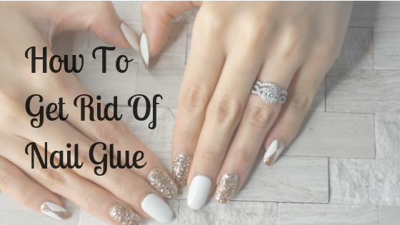 How To Get Rid Of Nail Glue: The Most Effective Ways