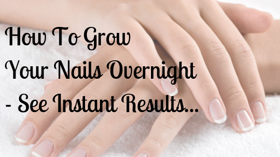 How To Grow Your Nails Overnight – See Instant Results…