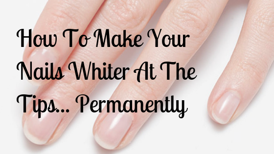 How To Make Your Nails Whiter At The Tips