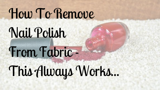 How To Remove Nail Polish From Fabric – This Always Works…