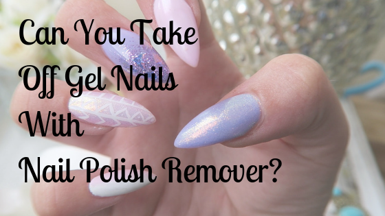 Can You Take Off Gel Nails With Nail Polish Remover?