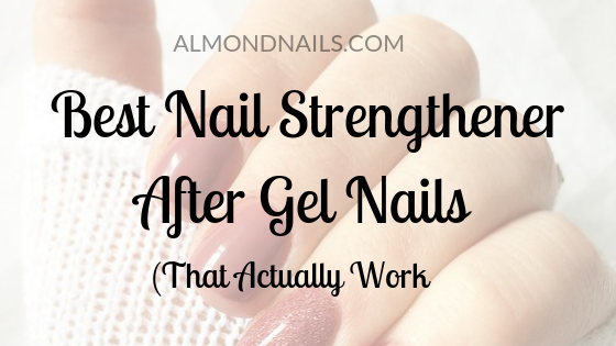 Best Nail Strengthener After Gel Nails