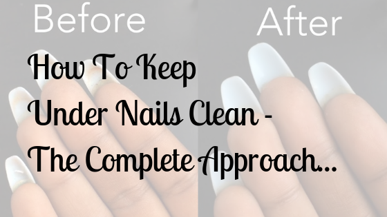 How To Keep Under Nails Clean