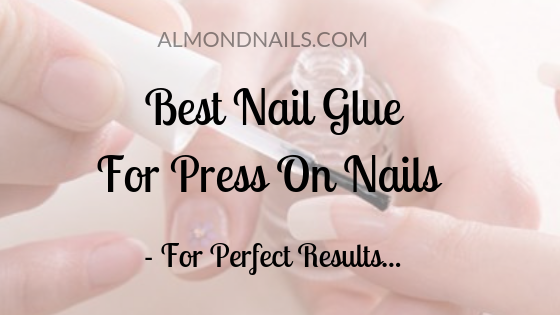 Best Nail Glue For Press On Nails - For Perfect Results...