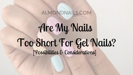 Are My Nails Too Short For Gel Nails?