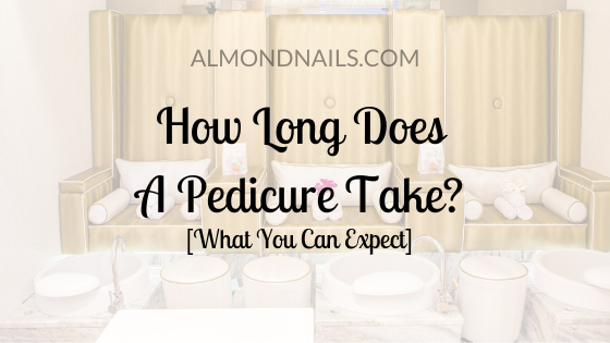 How Long Does A Pedicure Take? [What You Can Expect]