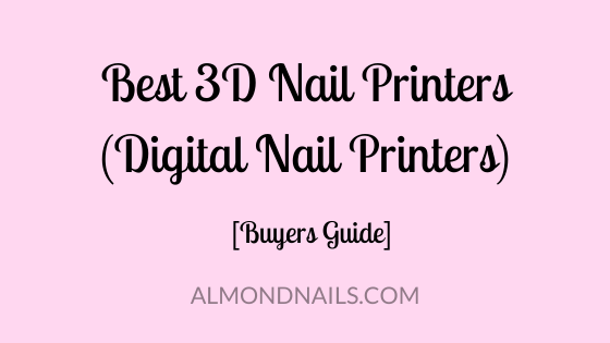Best 3D Nail Printers (Digital Nail Printers)