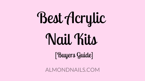 Best Acrylic Nail Kits 2020 [Buyer's Guide & Review]