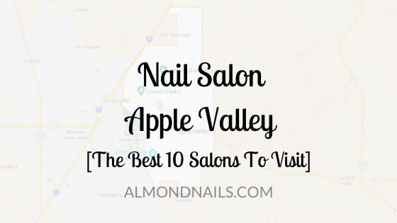 Nail Salon Apple Valley [The Best 10 Salons To Visit]