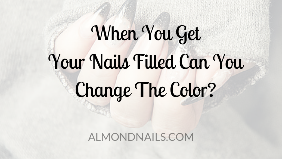 When You Get Your Nails Filled Can You Change The Color?
