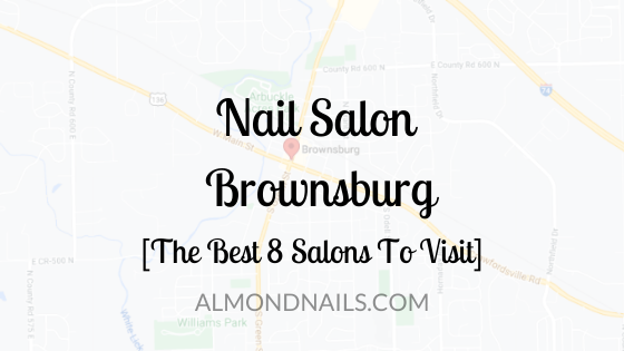 Nail Salon Brownsburg [The Best 8 Salons To Visit]
