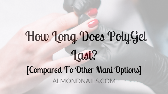 How Long Does PolyGel Last? [Compared To Other Mani Options]