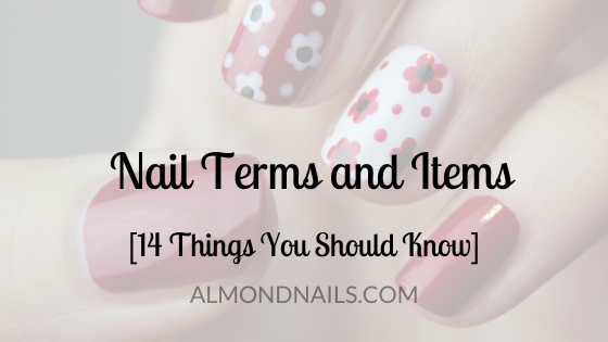 Nail Terms and Items [14 Things You Should Know]