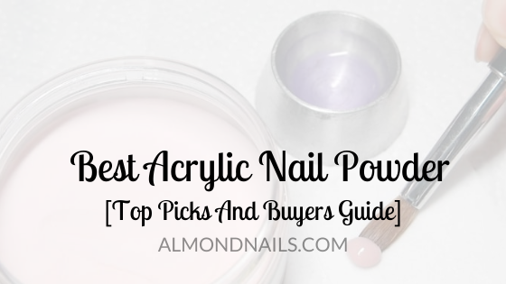 Best Acrylic Nail Powder [Top Picks And Buyers Guide]