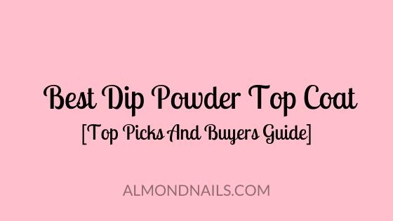 Best Dip Powder Top Coat [Top Picks And Buyers Guide]