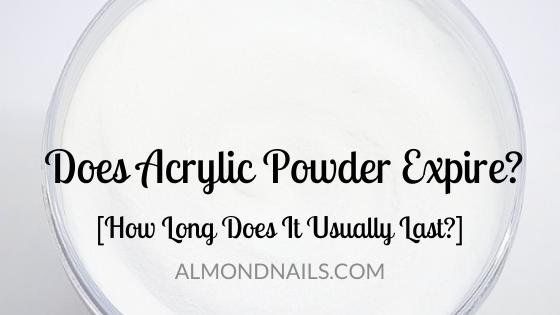 Does Acrylic Powder Expire? [How Long Does It Usually Last?]