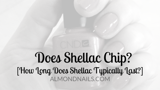 Does Shellac Chip? [How Long Does Shellac Typically Last?]