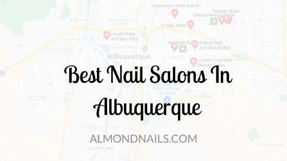 Best Nail Salons In Albuquerque