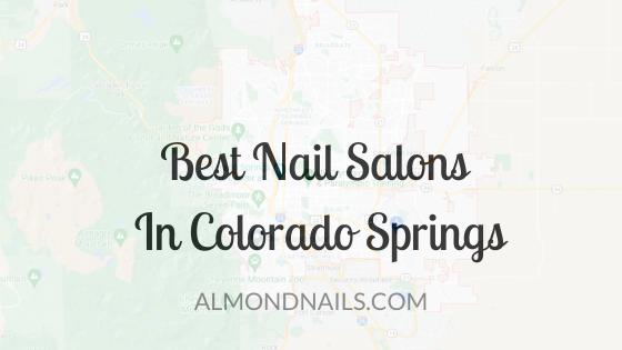 Best Nail Salons In Colorado Springs