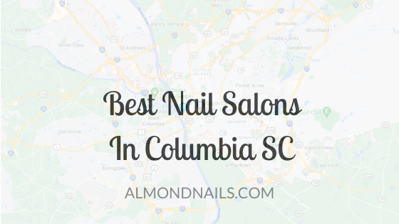 Best Nail Salons In Columbia SC [For Your Next Mani]