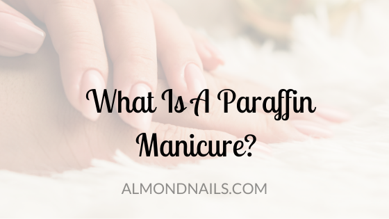 What Is A Paraffin Manicure? [Everything You Need To Know]