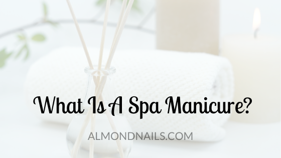 What Is A Spa Manicure? [Everything You Must Know]