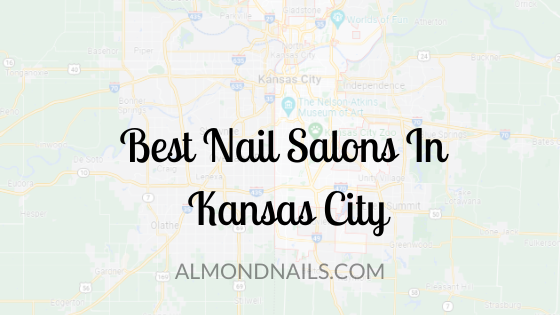 Best Nail Salons In Kansas City [What Customers Say]