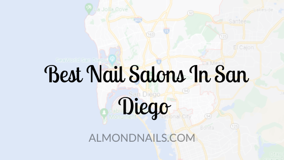 Best Nail Salons In San Diego [Where You Should Go]